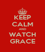 KEEP CALM AND WATCH GRACE - Personalised Poster A4 size