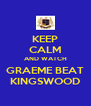 KEEP CALM AND WATCH GRAEME BEAT KINGSWOOD - Personalised Poster A4 size
