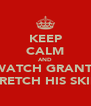 KEEP CALM AND WATCH GRANT  STRETCH HIS SKIN  - Personalised Poster A4 size