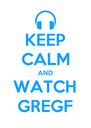 KEEP CALM AND WATCH GREGF - Personalised Poster A4 size