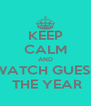 KEEP CALM AND WATCH GUESS  THE YEAR - Personalised Poster A4 size