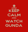 KEEP CALM AND WATCH GUNDA - Personalised Poster A4 size