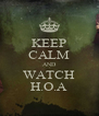 KEEP CALM AND WATCH H.O.A - Personalised Poster A4 size