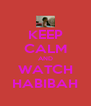 KEEP CALM AND WATCH HABIBAH - Personalised Poster A4 size