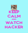 KEEP CALM AND WATCH HACKER - Personalised Poster A4 size