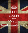 KEEP CALM AND Watch hankoandmisko - Personalised Poster A4 size