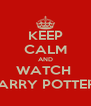 KEEP CALM AND WATCH  HARRY POTTER!! - Personalised Poster A4 size
