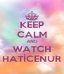 KEEP CALM AND WATCH HATİCENUR - Personalised Poster A4 size