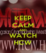 KEEP CALM AND WATCH HCW - Personalised Poster A4 size