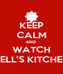 KEEP CALM AND  WATCH HELL'S KITCHEN - Personalised Poster A4 size