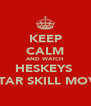KEEP CALM AND WATCH HESKEYS  5 STAR SKILL MOVES - Personalised Poster A4 size