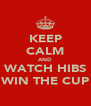 KEEP CALM AND WATCH HIBS WIN THE CUP - Personalised Poster A4 size