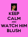 KEEP CALM AND WATCH HIM BLUSH - Personalised Poster A4 size