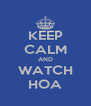 KEEP CALM AND WATCH HOA - Personalised Poster A4 size