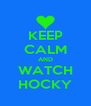 KEEP CALM AND WATCH HOCKY - Personalised Poster A4 size