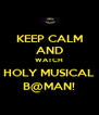 KEEP CALM AND WATCH HOLY MUSICAL B@MAN! - Personalised Poster A4 size