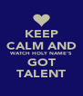 KEEP CALM AND WATCH HOLY NAME'S GOT TALENT - Personalised Poster A4 size