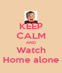 KEEP CALM AND Watch Home alone - Personalised Poster A4 size