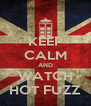 KEEP CALM AND WATCH HOT FUZZ - Personalised Poster A4 size