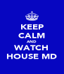 KEEP CALM AND WATCH HOUSE MD - Personalised Poster A4 size