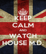 KEEP CALM AND WATCH HOUSE M.D. - Personalised Poster A4 size