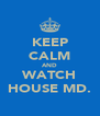 KEEP CALM AND WATCH HOUSE MD. - Personalised Poster A4 size