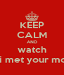 KEEP CALM AND watch how i met your mother - Personalised Poster A4 size