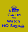 KEEP CALM AND Watch  HQ-Saga^  - Personalised Poster A4 size