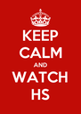KEEP CALM AND WATCH HS - Personalised Poster A4 size