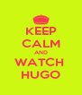 KEEP CALM AND WATCH  HUGO - Personalised Poster A4 size