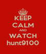 KEEP CALM AND WATCH hunt9100 - Personalised Poster A4 size