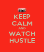 KEEP CALM AND WATCH HUSTLE - Personalised Poster A4 size