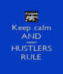 Keep calm AND watch HUSTLERS RULE - Personalised Poster A4 size