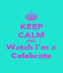 KEEP CALM AND Watch I'm a Celebrate - Personalised Poster A4 size