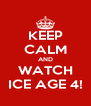 KEEP CALM AND WATCH ICE AGE 4! - Personalised Poster A4 size