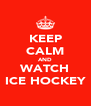 KEEP CALM AND WATCH ICE HOCKEY - Personalised Poster A4 size