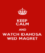 KEEP CALM AND WATCH IDAHOSA WED MAGRET - Personalised Poster A4 size