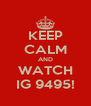 KEEP CALM AND WATCH IG 9495! - Personalised Poster A4 size