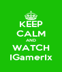 KEEP CALM AND WATCH IGamerIx - Personalised Poster A4 size