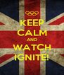 KEEP CALM AND WATCH IGNITE! - Personalised Poster A4 size
