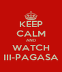 KEEP CALM AND WATCH III-PAGASA - Personalised Poster A4 size