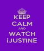 KEEP CALM AND WATCH iJUSTINE - Personalised Poster A4 size