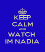 KEEP CALM AND WATCH  IM NADIA - Personalised Poster A4 size