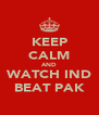 KEEP CALM AND WATCH IND BEAT PAK - Personalised Poster A4 size
