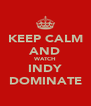 KEEP CALM AND WATCH INDY DOMINATE - Personalised Poster A4 size