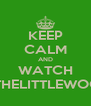 KEEP CALM AND WATCH INTHELITTLEWOOD - Personalised Poster A4 size