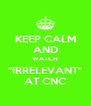 """KEEP CALM AND WATCH """"IRRELEVANT"""" AT CNC - Personalised Poster A4 size"""