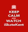 KEEP CALM AND WATCH iSkateKent - Personalised Poster A4 size