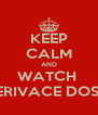 KEEP CALM AND WATCH  ISTJERIVACE DOSADE - Personalised Poster A4 size