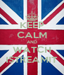 KEEP CALM AND WATCH ISTREAMIT - Personalised Poster A4 size